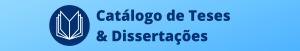 [descrição da imagem] Botão do site do Catálogo de Teses e Dissertações da CAPES [fim da descrição da imagem]